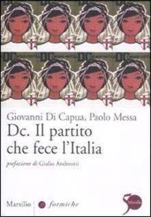 Dc. Il partito che fece l'Italia - Giovanni Di Capua,Paolo Messa - copertina