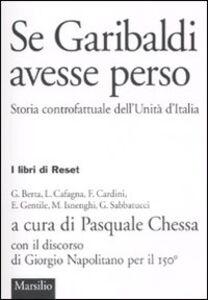 Libro Se Garibaldi avesse perso. Storia controfattuale dell'Unità d'Italia