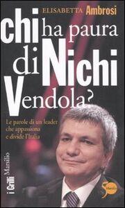 Libro Chi ha paura di Nichi Vendola? Le parole di un leader che appassiona e divide l'Italia Elisabetta Ambrosi