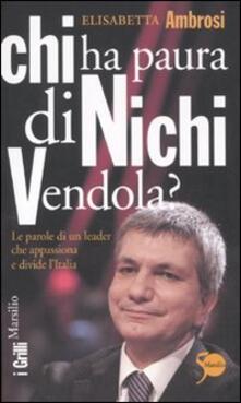 Chi ha paura di Nichi Vendola? Le parole di un leader che appassiona e divide l'Italia - Elisabetta Ambrosi - copertina