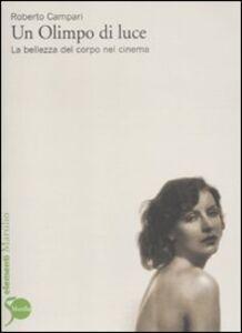 Foto Cover di Un Olimpo di luce. La bellezza del corpo nel cinema, Libro di Roberto Campari, edito da Marsilio