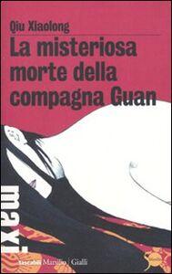 Foto Cover di La misteriosa morte della compagna Guan, Libro di Xiaolong Qiu, edito da Marsilio