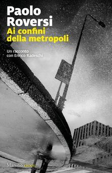 Ai confini della metropoli. Un racconto con Enrico Radeschi - Paolo Roversi - ebook