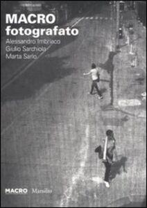 Libro Macro Fotografato. Ediz. italiana e inglese Alessandro Imbriaco , Giulio Sarchiola , Marta Sarlo