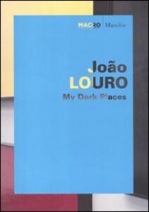 Libro João Louro. My dark places. Catalogo della mostra (Roma, 1 giugno-11 ottobre 2010). Ediz. italiana e inglese