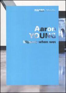 Libro Aaron Young. Splippery when wet. Catalogo della mostra (Roma, 1 ottobre 2009-11 giugno 2010). Ediz. italiana e inglese