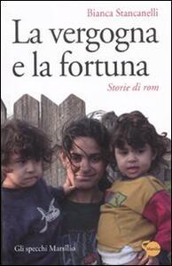 La vergogna e la fortuna. Storie di rom - Bianca Stancanelli - copertina