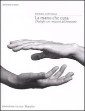 La mano che cura. Dialoghi con i maestri del benessere