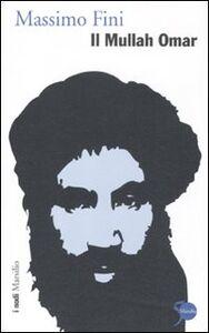 Foto Cover di Il Mullah Omar, Libro di Massimo Fini, edito da Marsilio