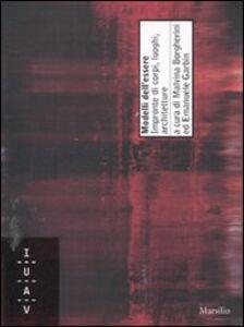 Foto Cover di Modelli dell'essere. Impronte di corpi, luoghi, architetture, Libro di  edito da Marsilio