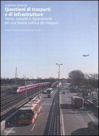 Questioni di trasporti e di infrastrutture. Teorie, concetti e ragionamenti per una buona politica dei trasporti
