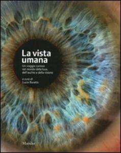 Libro La vista umana. Un viaggio curioso nel mondo della luce, dell'occhio e della visione. Ediz. illustrata