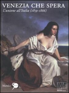 Libro Venezia che spera. L'unione all'Italia (1859-1866)