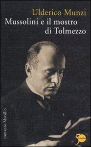 Libro Mussolini e il mostro di Tolmezzo Ulderico Munzi