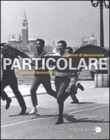Fondazionesergioperlamusica.it Particolare. Pecorsi di democrazia. Catalogo della mostra (Venezia, 3 marzo-26 novembre 2011). Ediz. italiana e inglese Image