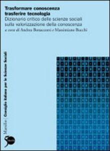 Libro Trasformare conoscenza, trasferire tecnologia. Dizionario critico delle scienze sociali sulla trasformazione produttiva