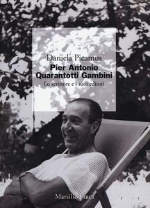 Libro Pier Antonio Quarantotti Gambini. Lo scrittore e i suoi editori Daniela Picamus