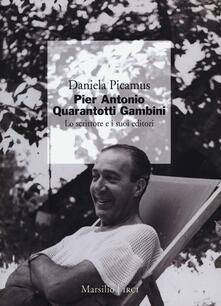Pier Antonio Quarantotti Gambini. Lo scrittore e i suoi editori - Daniela Picamus - copertina