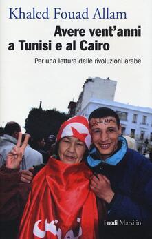 Avere ventanni a Tunisi e al Cairo. Per una lettura delle rivoluzioni arabe.pdf