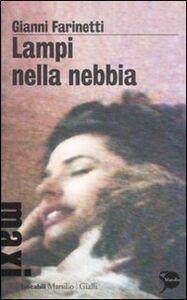 Foto Cover di Lampi nella nebbia, Libro di Gianni Farinetti, edito da Marsilio