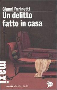 Libro Un delitto fatto in casa Gianni Farinetti