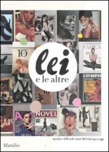Libro Lei e le altre. Moda e stili nelle riviste RCS dal 1930 a oggi. Catalogo della Mostra (Milano, 15 settembre-15 ottobre 2011)