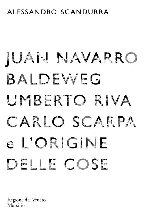 Juan Navarro Baldeweg, Umberto Riva. Carlo Scarpa e l'origine delle cose. Ediz. illustrata