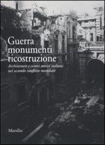 Libro Guerra monumenti ricostruzione. Architetture e centri storici italiani nel secondo conflitto mondiale. Con DVD