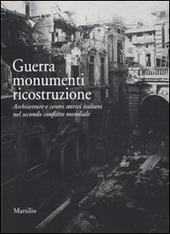Guerra monumenti ricostruzione. Architetture e centri storici italiani nel secondo conflitto mondiale. Con DVD