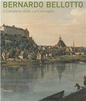 Bernardo Bellotto. Il Canaletto delle corti europee a Conegliano