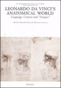 Libro Leonardo da Vinci's anatomical world. Language, context and «disegno». Ediz. illustrata