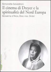 Libro Il cinema di Dreyer e la spiritualità del Nord Europa. Giovanna d'Arco, Dies irae, Ordet Simonetta Salvestroni