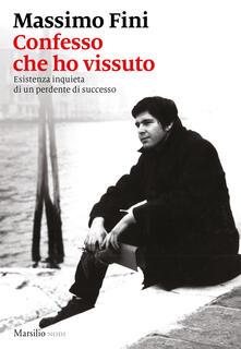 Confesso che ho vissuto. Esistenza inquieta di un perdente di successo - Massimo Fini - copertina
