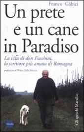 Un prete e un cane in paradiso. La vita di don Fuschini, lo scrittore più amato di Romagna
