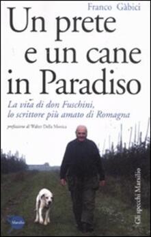 Un prete e un cane in paradiso. La vita di don Fuschini, lo scrittore più amato di Romagna - Franco Gabici - copertina