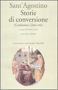 Storie di conversione. (Confessioni, Libro VIII). Testo latino a fronte