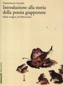Libro Introduzione alla storia della poesia giapponese. Vol. 1: Dalle origini all'Ottocento. Pierantonio Zanotti