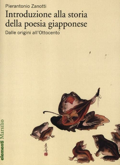 Introduzione alla storia della poesia giapponese. Vol. 1: Dalle origini all'Ottocento.