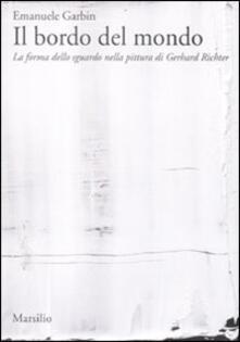Il bordo del mondo. La forma dello sguardo nella pittura di Gerhard Richter - Emanuele Garbin - copertina