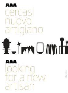 Foto Cover di AAA Cercasi nuovo artigiano. Ediz. italiana e inglese, Libro di  edito da Marsilio