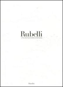 Libro Rubelli. Una storia di seta a Venezia. Ediz. illustrata