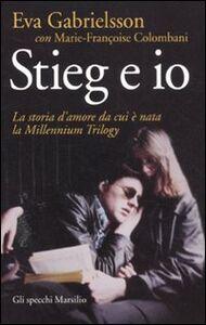 Foto Cover di Stieg e io. La storia d'amore da cui è nata la Millennium trilogy, Libro di Eva Gabrielsson,Marie-Françoise Colombani, edito da Marsilio