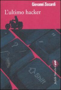 Foto Cover di L' ultimo hacker, Libro di Giovanni Ziccardi, edito da Marsilio
