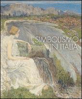 Il simbolismo in Italia. Catalogo della mostra (Padova, 1 ottobre 2011-12 febbraio 2012)