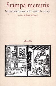 Libro Stampa meretrix. Scritti quattrocenteschi contro la stampa