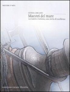 Libro Maestri del mare. La nautica italiana, una storia di eccellenza. Ediz. illustrata Luana Carcano
