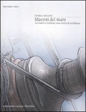 Maestri del mare. La nautica italiana, una storia di eccellenza