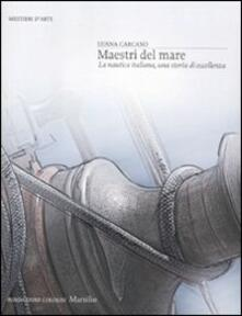 Warholgenova.it Maestri del mare. La nautica italiana, una storia di eccellenza. Ediz. illustrata Image