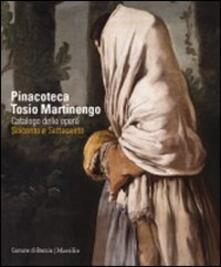 Pinacoteca Tosio Martinengo. Catalogo delle opere. Seicento e Settecento. Ediz. illustrata - copertina