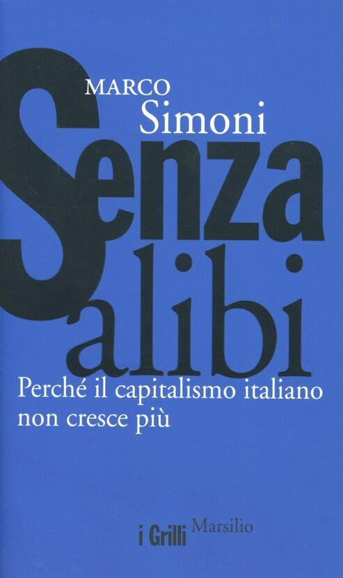 Senza alibi. Perché il capitalismo italiano non cresce più